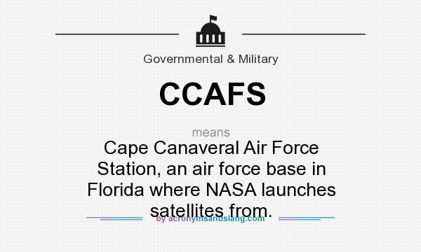 What does CCAFS mean? It stands for Cape Canaveral Air Force Station, an air force base in Florida where NASA launches satellites from.
