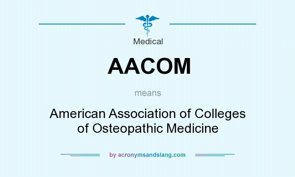 What does AACOM mean? It stands for American Association of Colleges of Osteopathic Medicine
