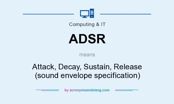 What does ADSR mean? It stands for Attack, Decay, Sustain, Release (sound envelope specification)