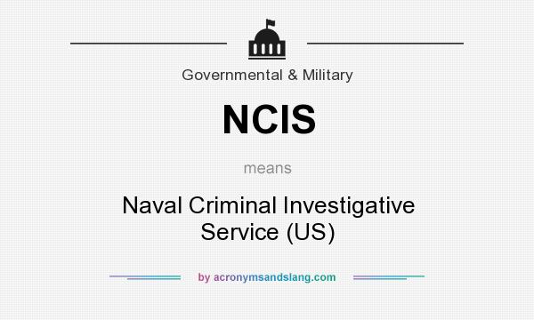 What does NCIS mean? It stands for Naval Criminal Investigative Service (US)