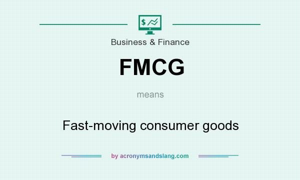 What does FMCG mean? It stands for Fast-moving consumer goods