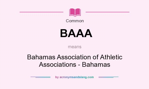 What does BAAA mean? It stands for Bahamas Association of Athletic Associations - Bahamas
