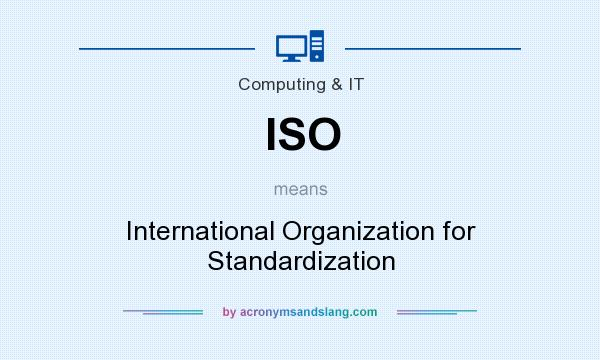What does ISO mean? It stands for International Organization for Standardization