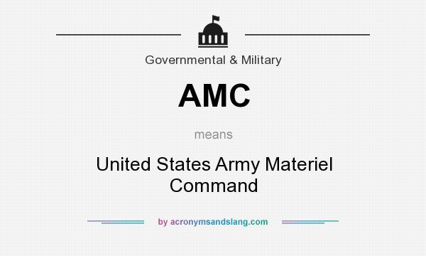 What does AMC mean? It stands for United States Army Materiel Command