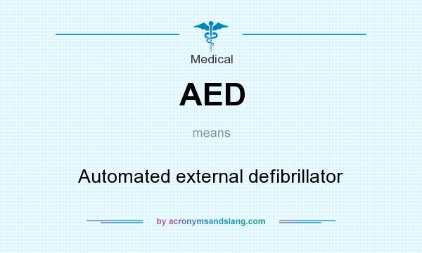 What does AED mean? It stands for Automated external defibrillator