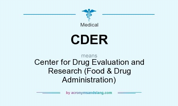 What does CDER mean? It stands for Center for Drug Evaluation and Research (Food & Drug Administration)