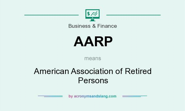 What does AARP mean? It stands for American Association of Retired Persons