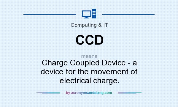 What does CCD mean? It stands for Charge Coupled Device - a device for the movement of electrical charge.