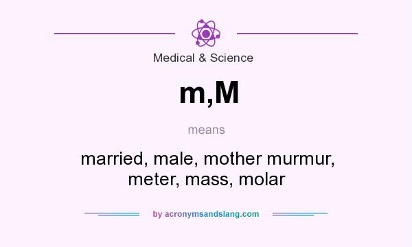 What does m,M mean? It stands for married, male, mother murmur, meter, mass, molar
