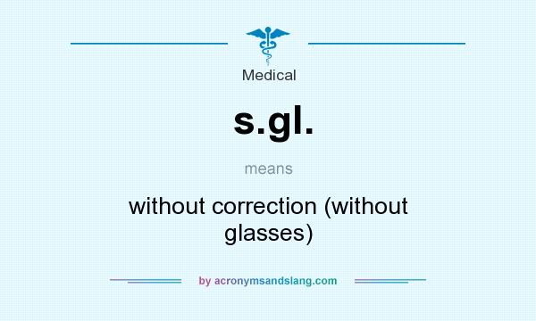 What does s.gl. mean? It stands for without correction (without glasses)