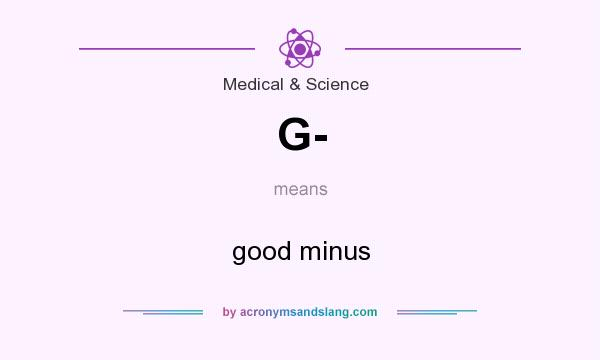 What does G- mean? It stands for good minus