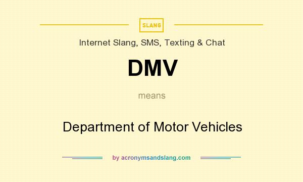 What does DMV mean? It stands for Department of Motor Vehicles