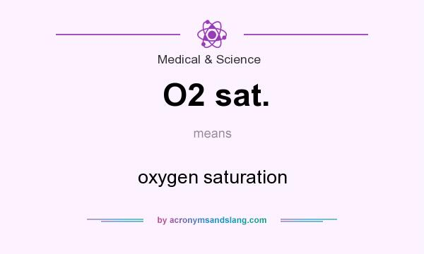 What does O2 sat. mean? It stands for oxygen saturation