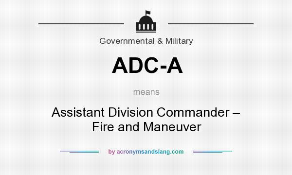What does ADC-A mean? It stands for Assistant Division Commander – Fire and Maneuver