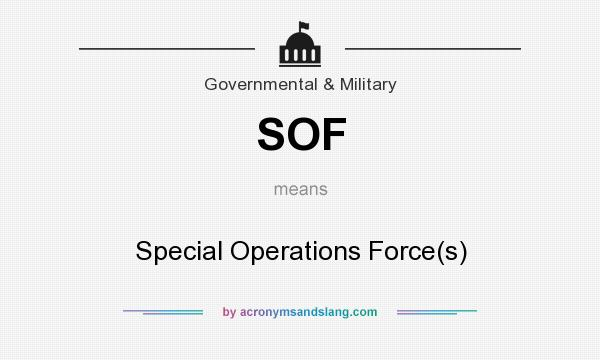What does SOF mean? It stands for Special Operations Force(s)