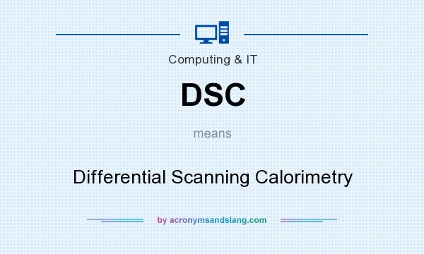 What does DSC mean? It stands for Differential Scanning Calorimetry