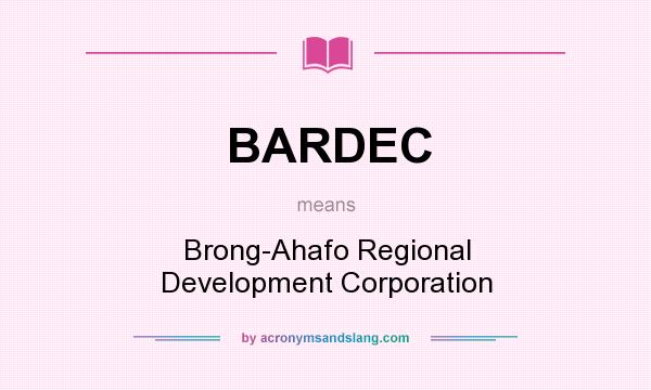 What does BARDEC mean? It stands for Brong-Ahafo Regional Development Corporation