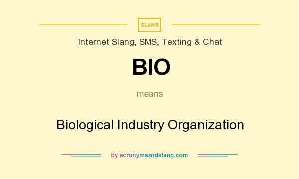 What does BIO mean? It stands for Biological Industry Organization