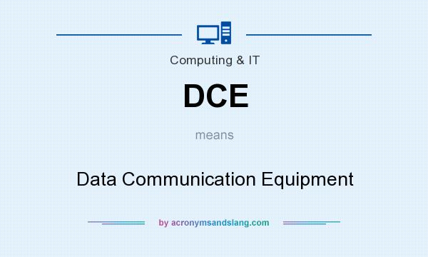 What does DCE mean? It stands for Data Communication Equipment