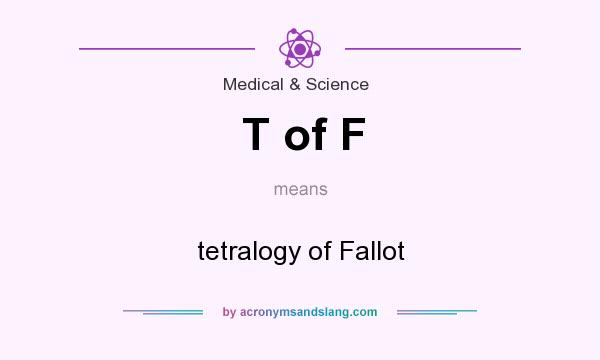 What does T of F mean? It stands for tetralogy of Fallot
