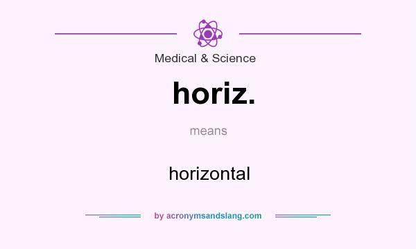 What does horiz. mean? It stands for horizontal