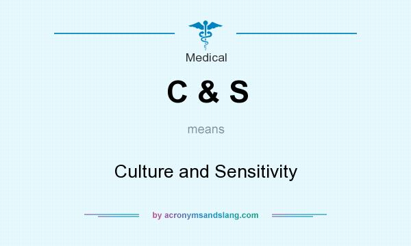 What does C & S mean? It stands for Culture and Sensitivity