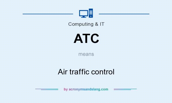 What does ATC mean? It stands for Air traffic control
