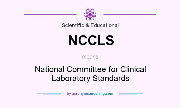 What does NCCLS mean? It stands for National Committee for Clinical Laboratory Standards