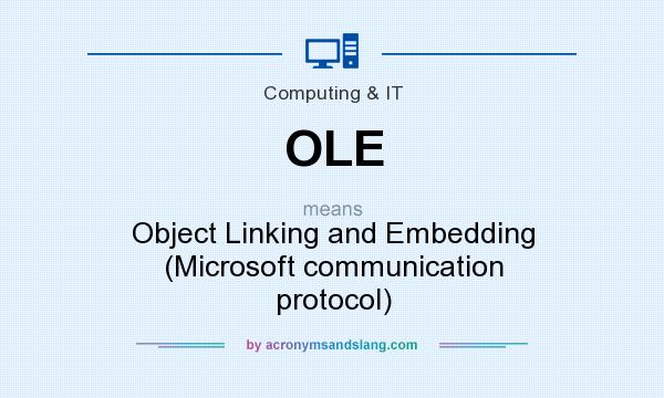 What does OLE mean? It stands for Object Linking and Embedding (Microsoft communication protocol)