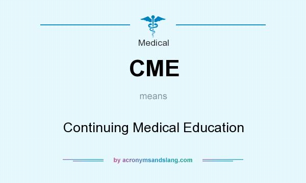 What does CME mean? It stands for Continuing Medical Education