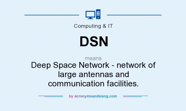 What does DSN mean? It stands for Deep Space Network - network of large antennas and communication facilities.