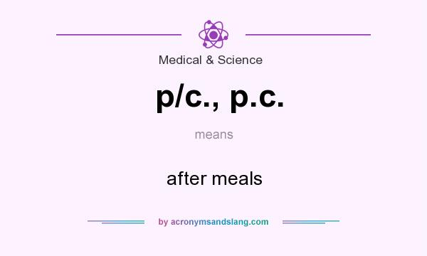 What does p/c., p.c. mean? It stands for after meals