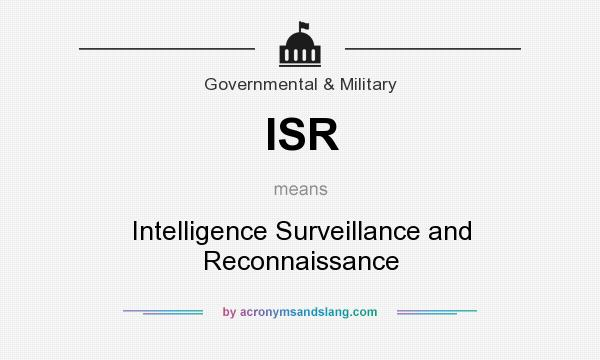What does ISR mean? It stands for Intelligence Surveillance and Reconnaissance