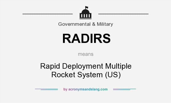 What does RADIRS mean? It stands for Rapid Deployment Multiple Rocket System (US)