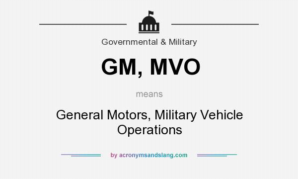 What does GM, MVO mean? It stands for General Motors, Military Vehicle Operations