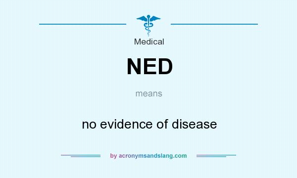 What does NED mean? It stands for no evidence of disease