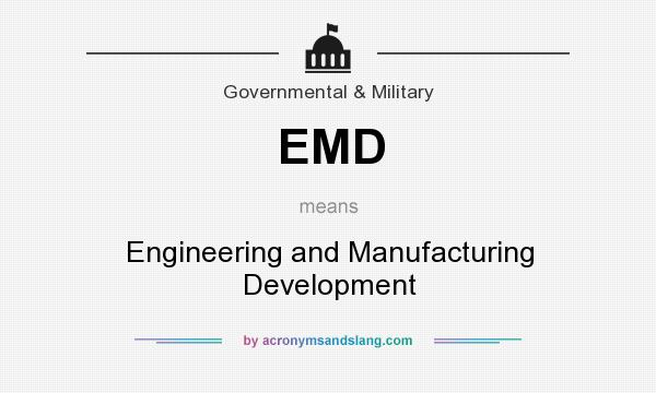 What does EMD mean? It stands for Engineering and Manufacturing Development