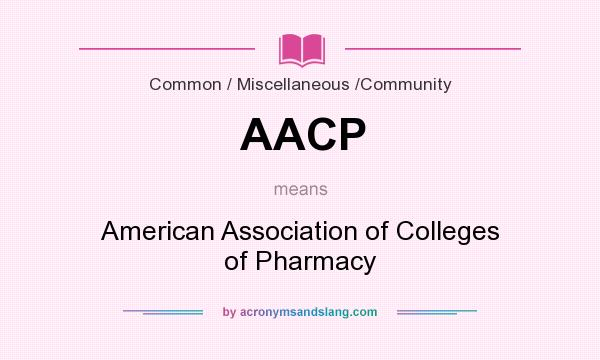 What does AACP mean? It stands for American Association of Colleges of Pharmacy