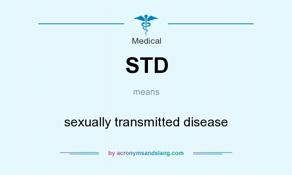 What does STD mean? It stands for sexually transmitted disease