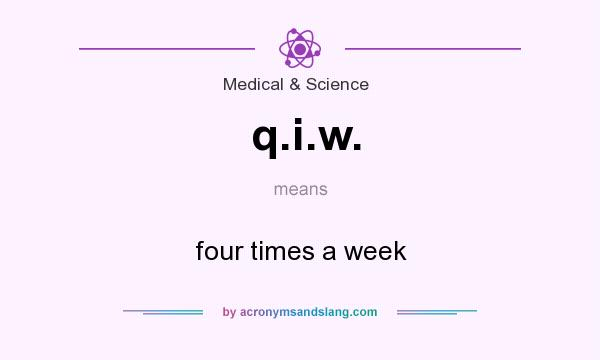 What does q.i.w. mean? It stands for four times a week