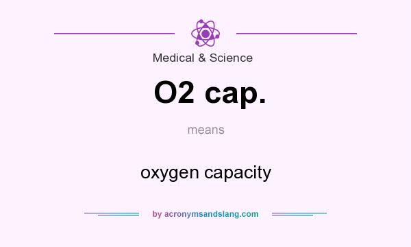 What does O2 cap. mean? It stands for oxygen capacity