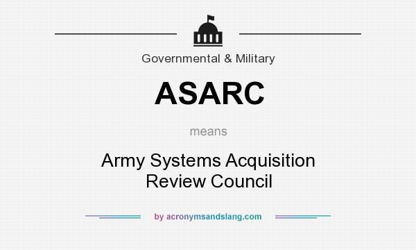 What does ASARC mean? It stands for Army Systems Acquisition Review Council