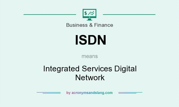 What does ISDN mean? It stands for Integrated Services Digital Network
