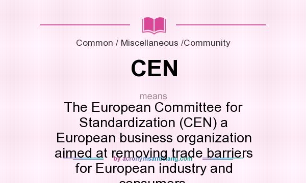 What does CEN mean? It stands for The European Committee for Standardization (CEN) a European business organization aimed at removing trade barriers for European industry and consumers.