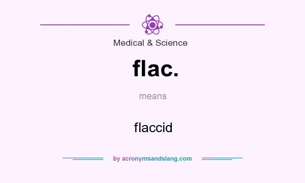 Definition Of Flac.   Flac. Stands For Flaccid. By AcronymsAndSlang.com