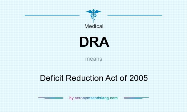 What does DRA mean? It stands for Deficit Reduction Act of 2005