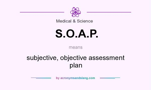 What Does S.O.A.P. Mean? - Definition Of S.O.A.P. - S.O.A.P.