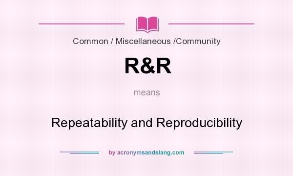 What does R&R mean? It stands for Repeatability and Reproducibility