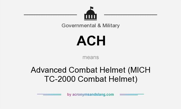 What does ACH mean? It stands for Advanced Combat Helmet (MICH TC-2000 Combat Helmet)
