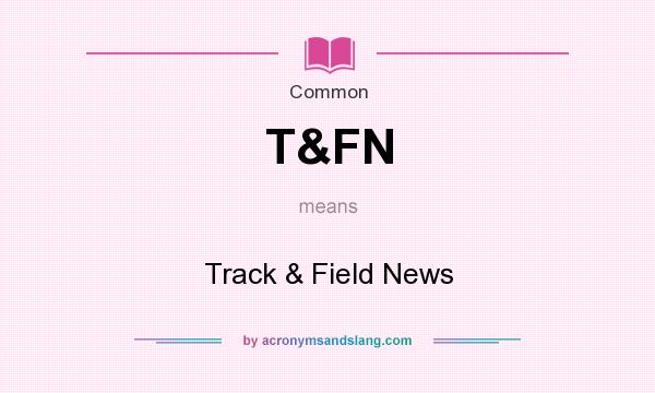 What does T&FN mean? It stands for Track & Field News